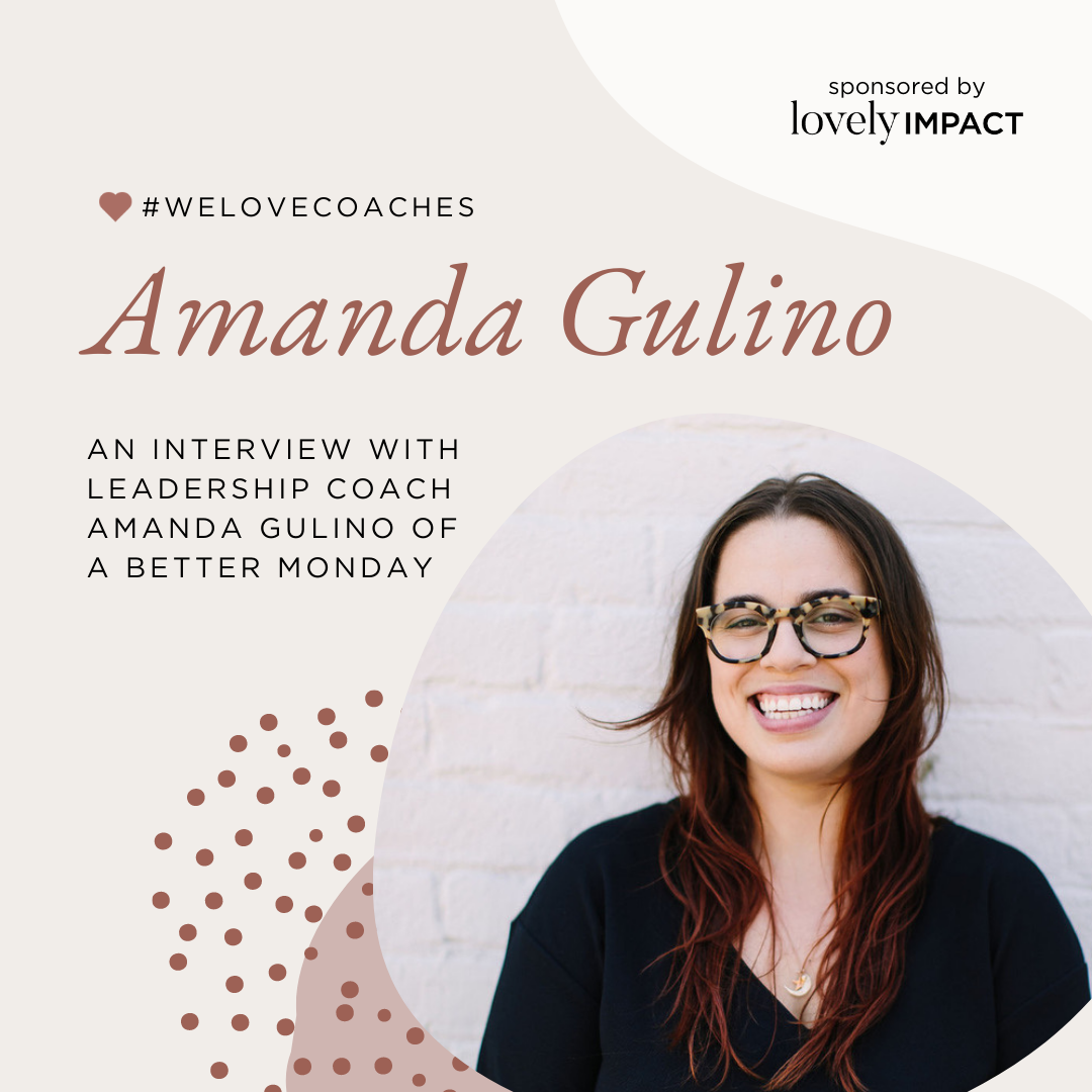 An Interview with Leadership Coach Amanda Gulino of A Better Monday