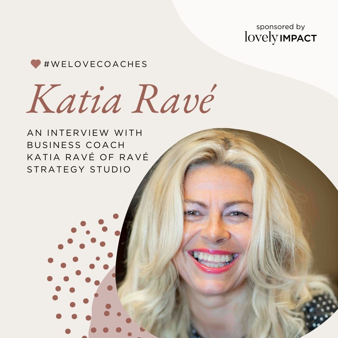 An Interview with Business Coach Katia Ravé of Ravé Strategy Studio